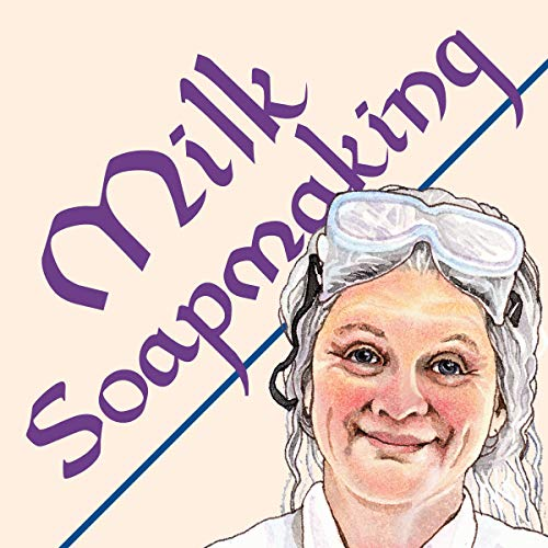 Milk Soapmaking: The Smart Guide to Making Milk Soap From Cow Milk, Goat Milk, Buttermilk, Cream, Coconut Milk, or Any Other Animal or Plant Milk (Smart Soap Making)