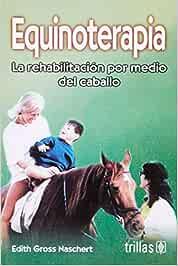 Equinoterapia/ Equinotherapy: La Rehabilitacion Por Medio