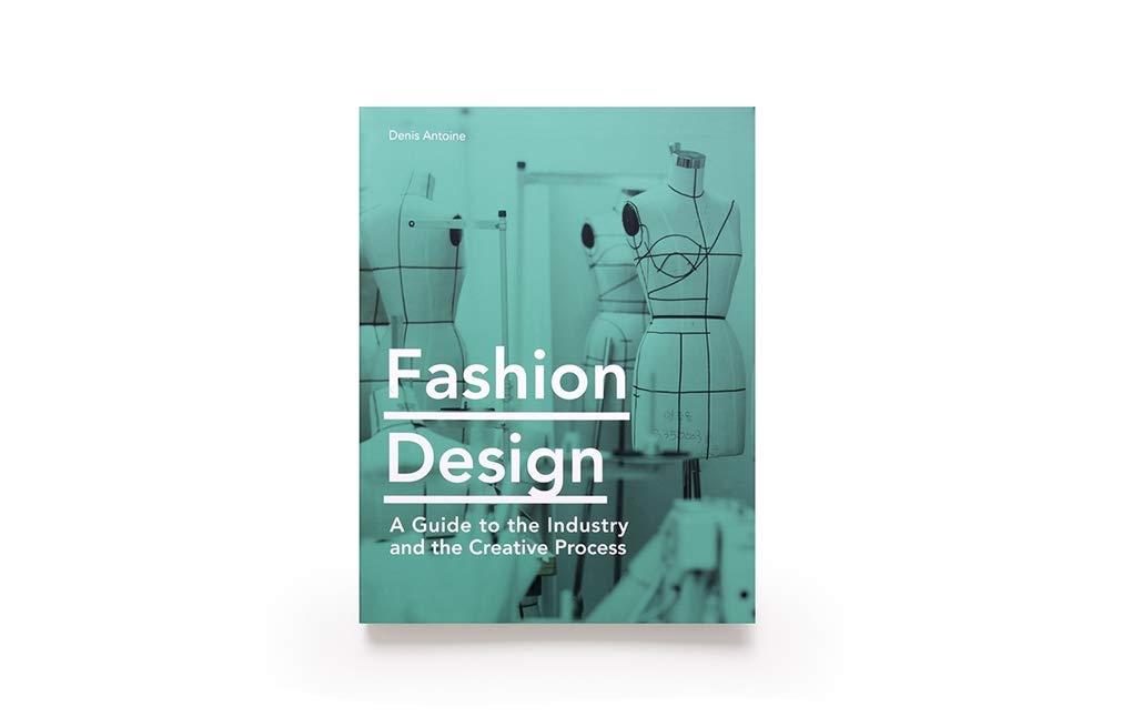 Fashion Design A Guide To The Industry And The Creative Process Antoine Denis 9781786275769 Amazon Com Books