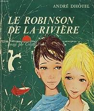 Le robinson de la riviere par André Dhôtel