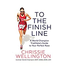 To the Finish Line: A World Champion Triathlete's Guide to Your Perfect Race Audiobook by Chrissie Wellington Narrated by Polly Lee