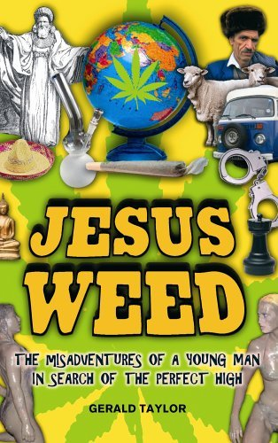 Jesus Weed: The misadventures of a young man in search of the perfect high by Gerald Taylor (2006-03-02)