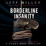 Borderline Insanity: Dagny Gray, Book 2 | Jeff Miller