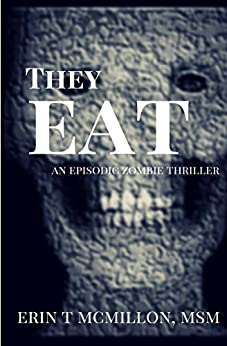 They Eat: An Episodic Zombie Thriller by [McMillon, Erin]