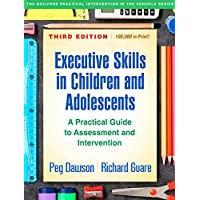 Executive Skills in Children and Adolescents: A Practical Guide to Assessment and Intervention 3ed