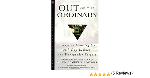 com out of the ordinary essays on growing up gay  com out of the ordinary essays on growing up gay lesbian and transgender parents 9780312244897 noelle howey ellen samuels