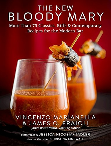 The New Bloody Mary: More Than 75 Classics, Riffs & Contemporary Recipes for the Modern Bar by Vincenzo Marianella, James O. Fraioli