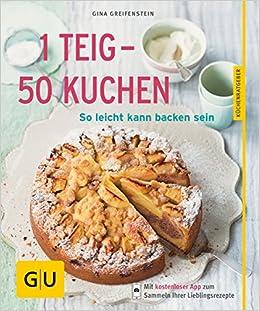 1 Teig 50 Kuchen So Leicht Kann Backen Sein Amazon De Gina