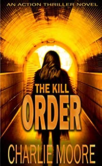 The Kill Order: An Action Thriller Novel by charlie Moore ebook deal