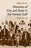 Histories of City and State in the Persian Gulf : Manama Since 1800, Fuccaro, Nelida, 1107404444
