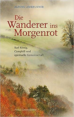Full bok gratis nedlasting Die Wanderer ins Morgenrot: Karl König, Camphill und spirituelle Gemeinschaft (German Edition) PDF iBook