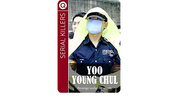 Serial Killers : Yoo Young Chul - Revenge walks the streets