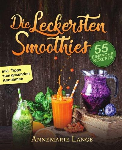 Smoothies: 55 leckere Rezepte für Low C...