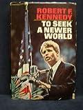 To Seek a Newer World, Robert F. Kennedy, 0385016999
