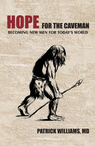 Hope for the Caveman: Becoming New Men for Today's World