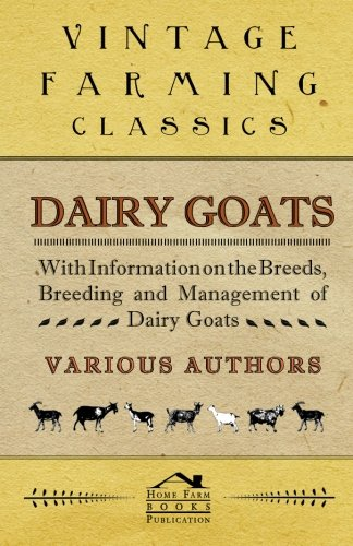 (Dairy Goats - With Information on the Breeds, Breeding and Management of Dairy Goats )