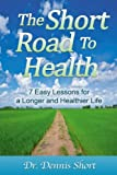 The Short Road to Health, Dennis Short, 149524783X