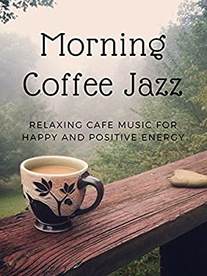 Morning Coffee Jazz - Relaxing Cafe Music for Happy and Positive Energy