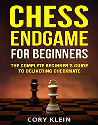 Chess Endgame for Beginners: The Complete Beginner's Guide to Delivering Checkmate