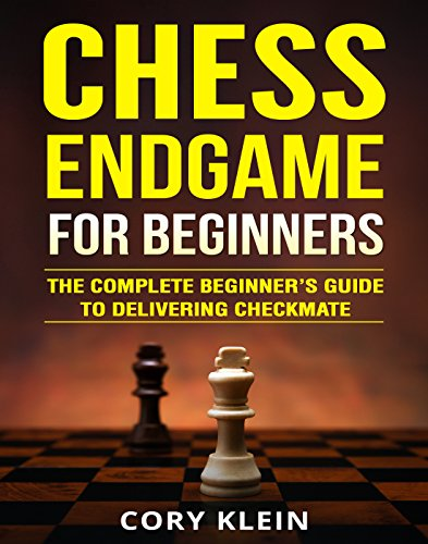 Chess Endgame for Beginners: The Complete Beginner's Guide to Delivering Checkmate (English Edition)