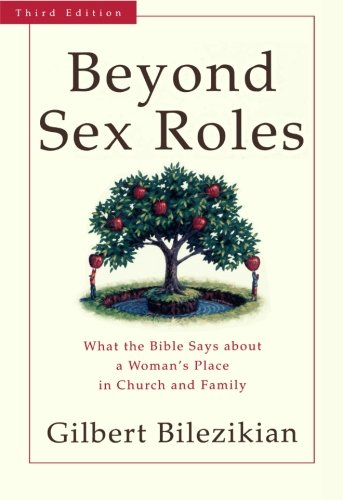 Beyond Sex Roles  What The Bible Says About A Womans Place In Church And Family