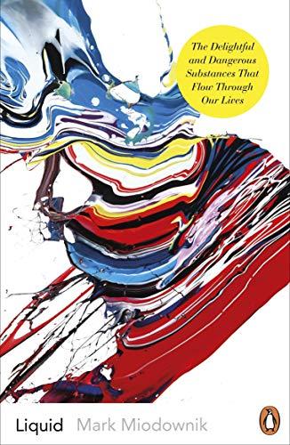 (Liquid: The Delightful and Dangerous Substances That Flow Through Our Lives)