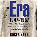 The Era, 1947-1957: When the Yankees, the Dodgers, and the Giants Ruled the World Audiobook by Roger Kahn Narrated by Allan Robertson