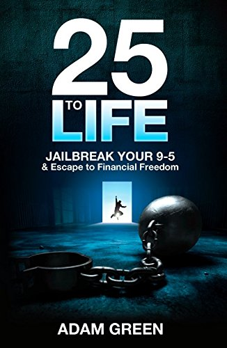 25 To Life: Jailbreak Your 9-5 & Escape to Financial - Finding Dad Your