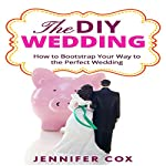 The DIY Wedding: How to Bootstrap Your Way to the Perfect Wedding | Jennifer Cox