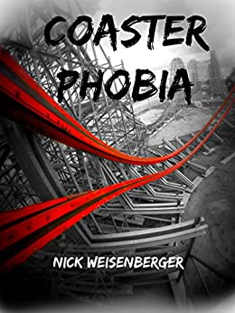 Coaster Phobia: How to Overcome Your Fear of Roller Coasters by [Weisenberger, Nick]