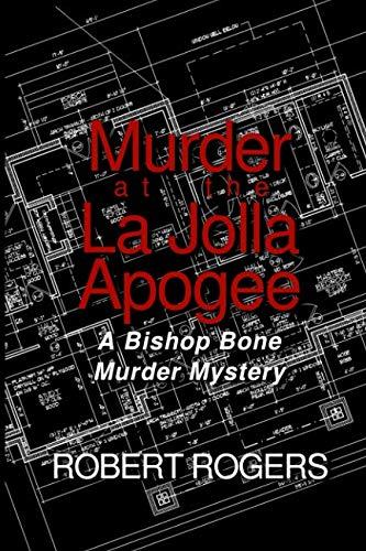 Murder at the La Jolla Apogee, A Bishop Bone Murder Mystery: A Bishop Bone Murder Mystery (Bishop Bone Murder Mysteries)