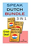 Speak Dutch: Speak Dutch 3 in 1 (How to Speak Dutch, Dutch for Advanced, Dutch Language, Learn Dutch, How to Learn Dutch, Speaking Dutch, Learning Dutch, Dutch Guide, Dutch Quickly)