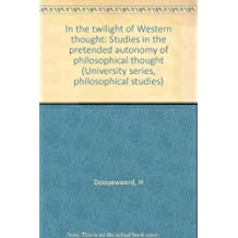 In the Twilight of Western Thought: Studies in the Pretended Autonomy of Philosophical Thought