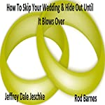 How to Skip Your Wedding & Hide Out Until It Blows Over | Jeff Jeschke