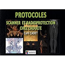Protocoles Scanner et Radioprotection Chez l'Adulte