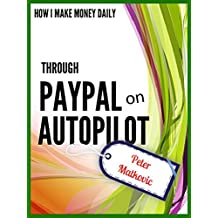 How I Make Money Daily Through PayPal On Autopilot.