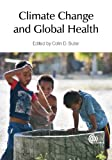 Climate Change and Global Health, Colin D. Butler, 1780642652
