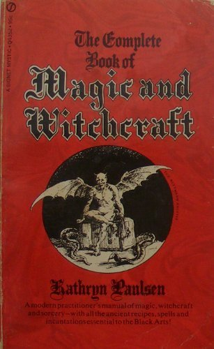 The Complete Book of Magic and Witchcraft 1st (first) edition by Paulsen, Kathryn published by Signet / New American Library (1970) [Mass Market Paperback]