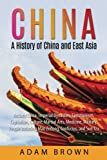 China: A History of China and East Asia: Ancient China, Imperial Dynasties, Communism, Capitalism, Culture, Martial Arts, Medicine, Military, People China, Communism, Capitalism, Economy
