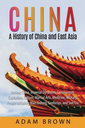 Medicina China La (China: A History of China and East Asia: Ancient China, Imperial Dynasties, Communism, Capitalism, Culture, Martial Arts, Medicine, Military, People China, Communism, Capitalism, Economy)