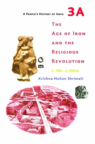 A People`s History of India 3A – The Age of Iron and the Religious Revolution, C. 700 – C. 350 BC
