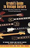 Gruhn's Guide to Vintage Guitars: An Identification Guide for American Fretted Instruments