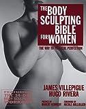 The Body Sculpting Bible for Women, James Villepigue and Hugo Rivera, 1578260868