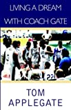 Living A Dream with Coach Gate, Tom Applegate, 1413454747