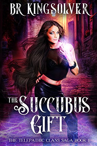 Book: The Succubus Gift (The Telepathic Clans Saga, Book 1) by BR Kingsolver