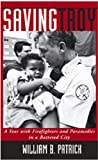 Saving Troy: A Year with Firefighters and Paramedics in a Battered City by William B. Patrick front cover