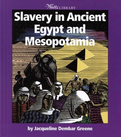 Slavery in Ancient Egypt and Mesopotamia (Watts Library)