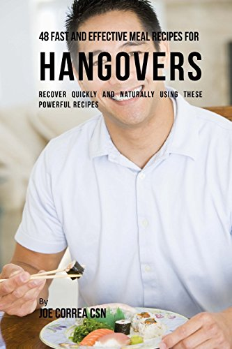 48 Fast and Effective Meal Recipes for Hangovers: Recover Quickly and...
