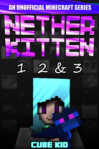Nether Kitten: Books 1 2 & 3: (An unofficial Minecraft book) ()