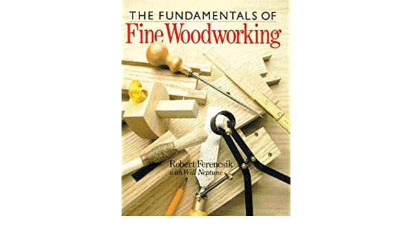 The Fundamentals of Fine Woodworking